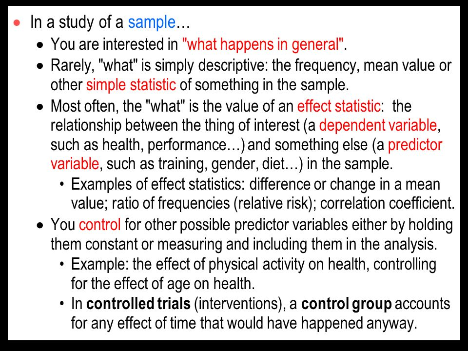 In a study of a sample… You are interested in what happens in general .