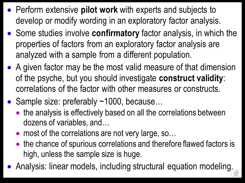 Perform extensive pilot work with experts and subjects to develop or modify wording in an exploratory factor analysis. Some studies involve confirmato