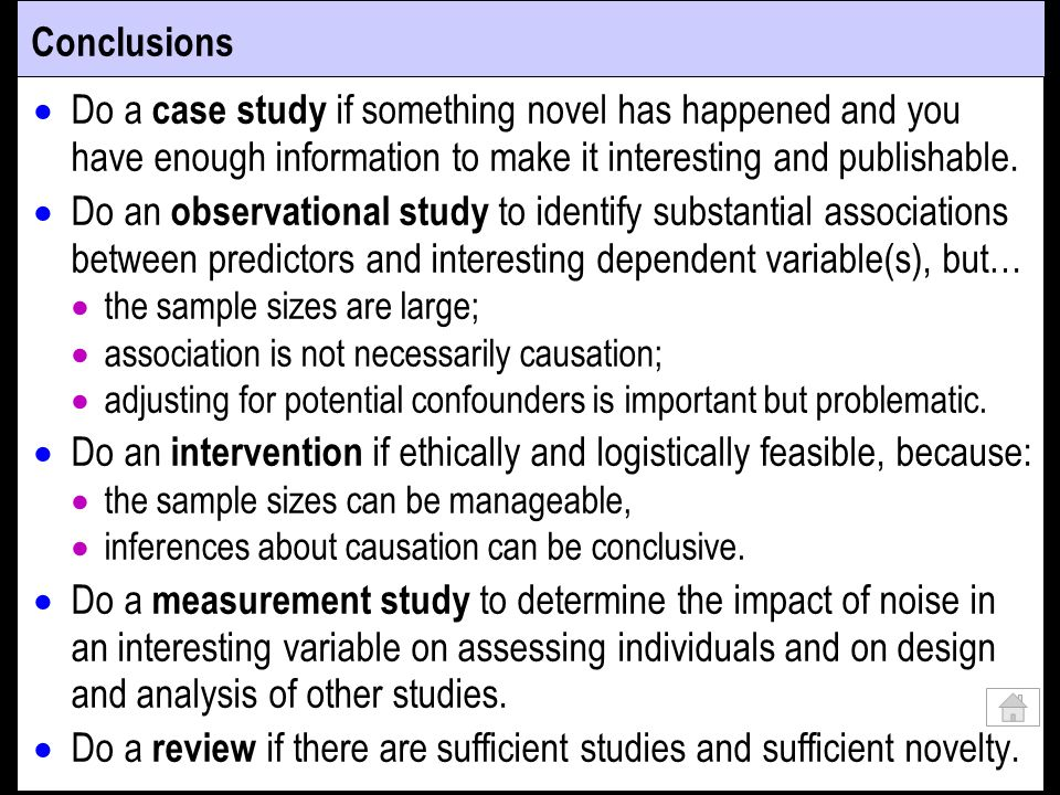 Conclusions Do a case study if something novel has happened and you have enough information to make it interesting and publishable. Do an observationa
