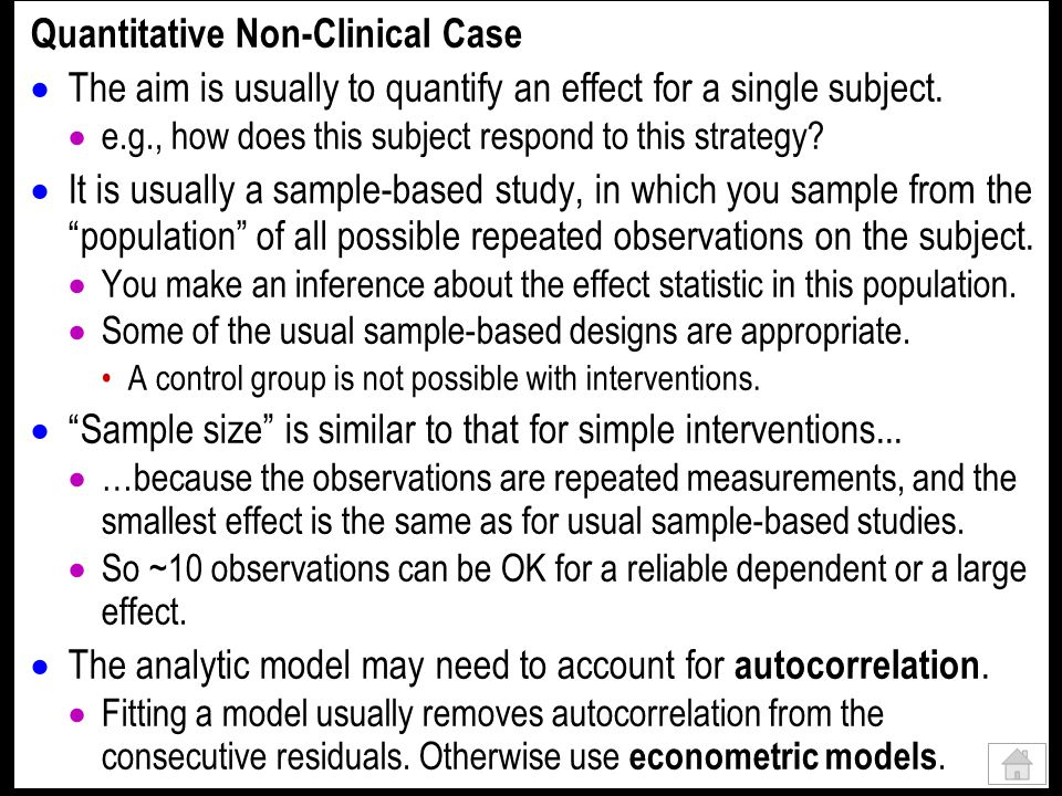 Quantitative Non-Clinical Case The aim is usually to quantify an effect for a single subject. e.g., how does this subject respond to this strategy? It