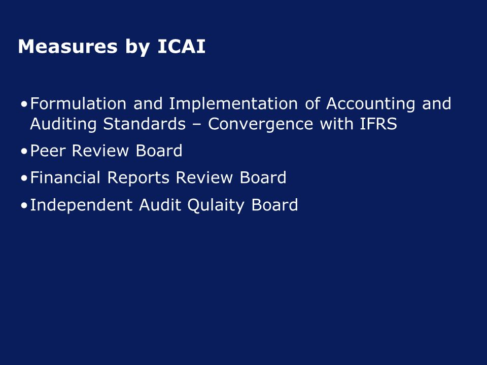 Measures by ICAI Formulation and Implementation of Accounting and Auditing Standards – Convergence with IFRS Peer Review Board Financial Reports Review Board Independent Audit Qulaity Board