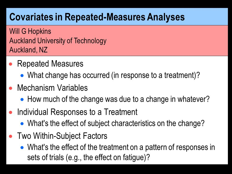 Covariates in Repeated-Measures Analyses Repeated Measures What change has occurred (in response to a treatment)? Mechanism Variables How much of the