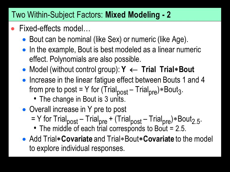 Two Within-Subject Factors: Mixed Modeling - 2 Fixed-effects model… Bout can be nominal (like Sex) or numeric (like Age). In the example, Bout is best