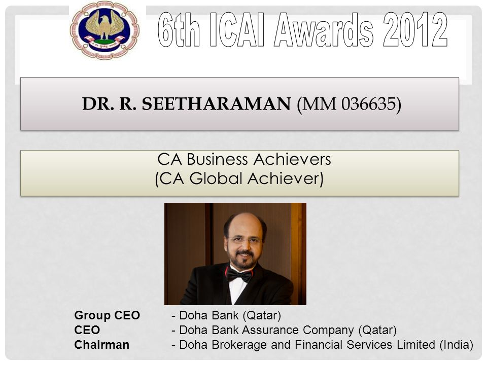 CA Business Achievers (CA Global Achiever) CA Business Achievers (CA Global Achiever) DR. R. SEETHARAMAN (MM 036635) Group CEO - Doha Bank (Qatar) CEO