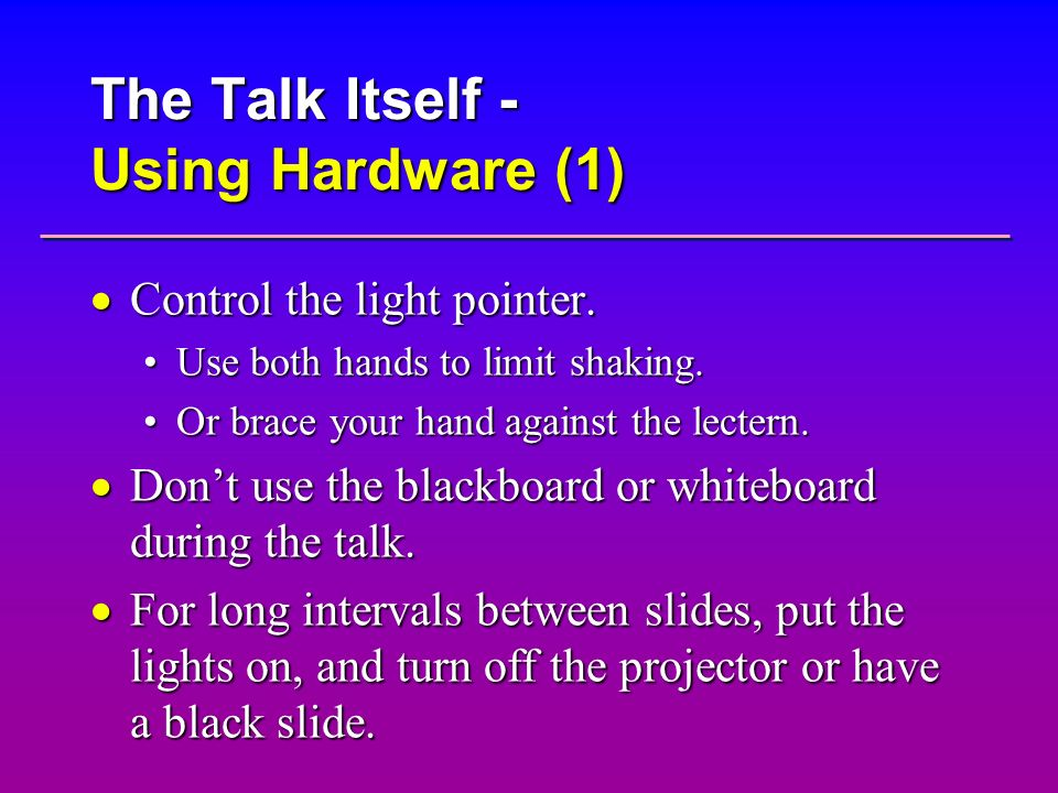 The Talk Itself - Using Hardware (1) Control the light pointer. Control the light pointer. Use both hands to limit shaking.Use both hands to limit sha