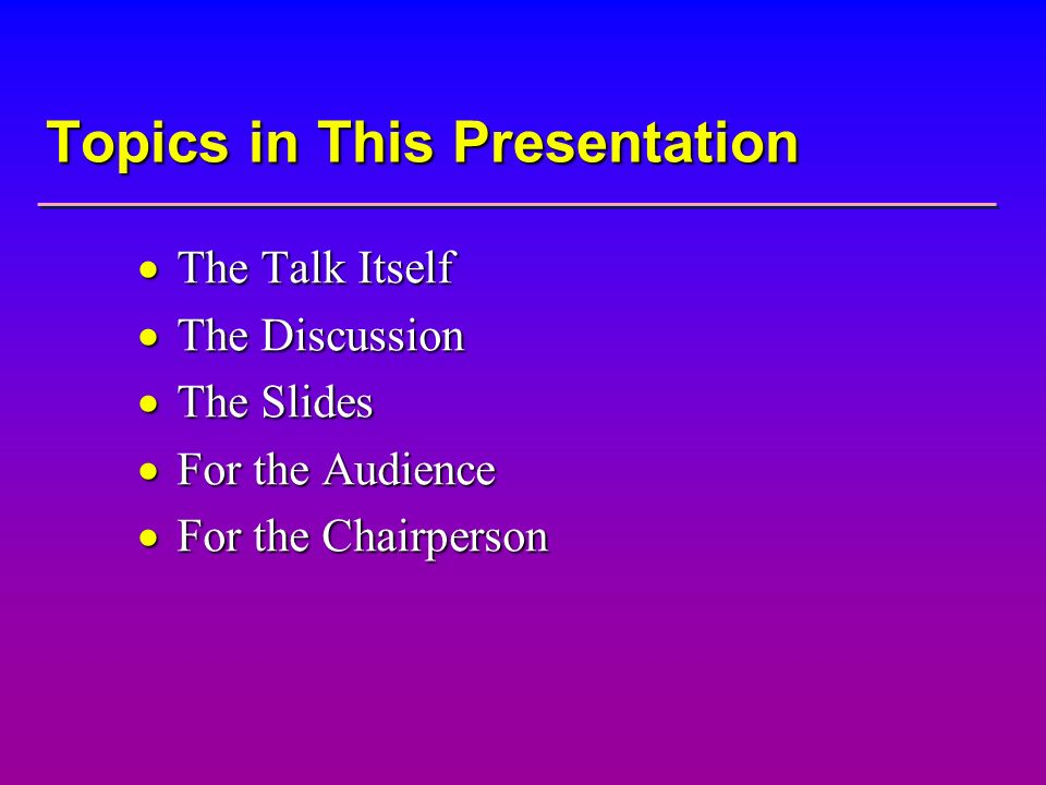 Topics in This Presentation The Talk Itself The Talk Itself The Discussion The Discussion The Slides The Slides For the Audience For the Audience For