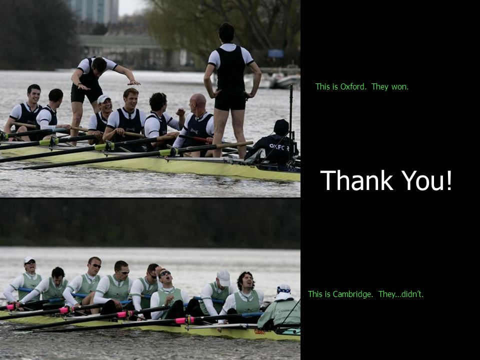 Thank You! This is Oxford. They won. This is Cambridge. They…didnt.