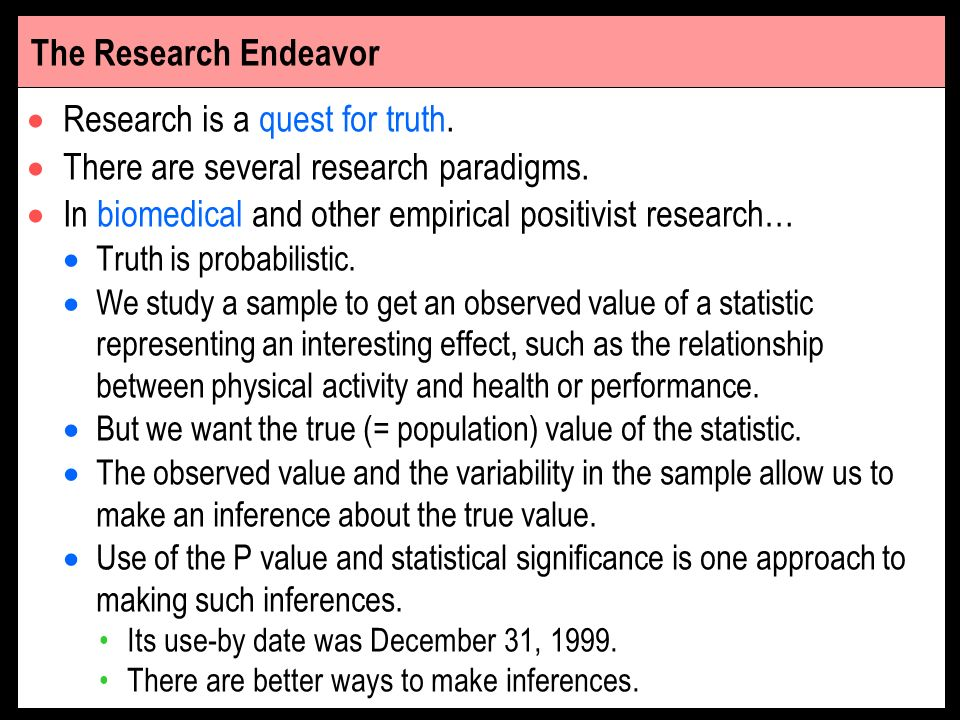 The Research Endeavor Research is a quest for truth. There are several research paradigms. In biomedical and other empirical positivist research… Trut