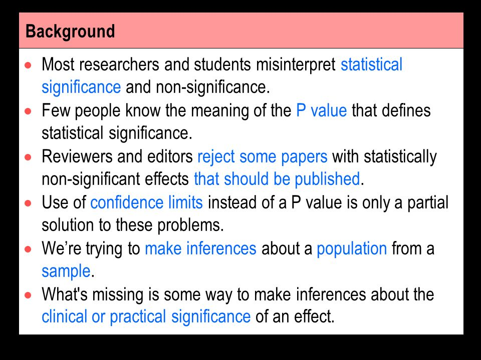 Background Most researchers and students misinterpret statistical significance and non-significance. Few people know the meaning of the P value that d