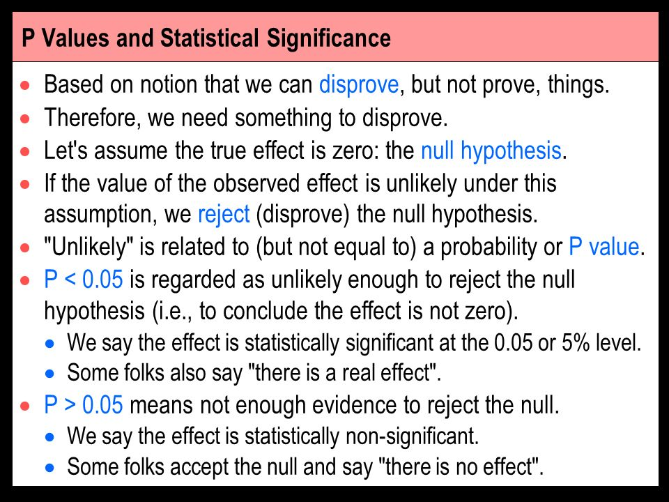 P Values and Statistical Significance Based on notion that we can disprove, but not prove, things. Therefore, we need something to disprove. Let's ass