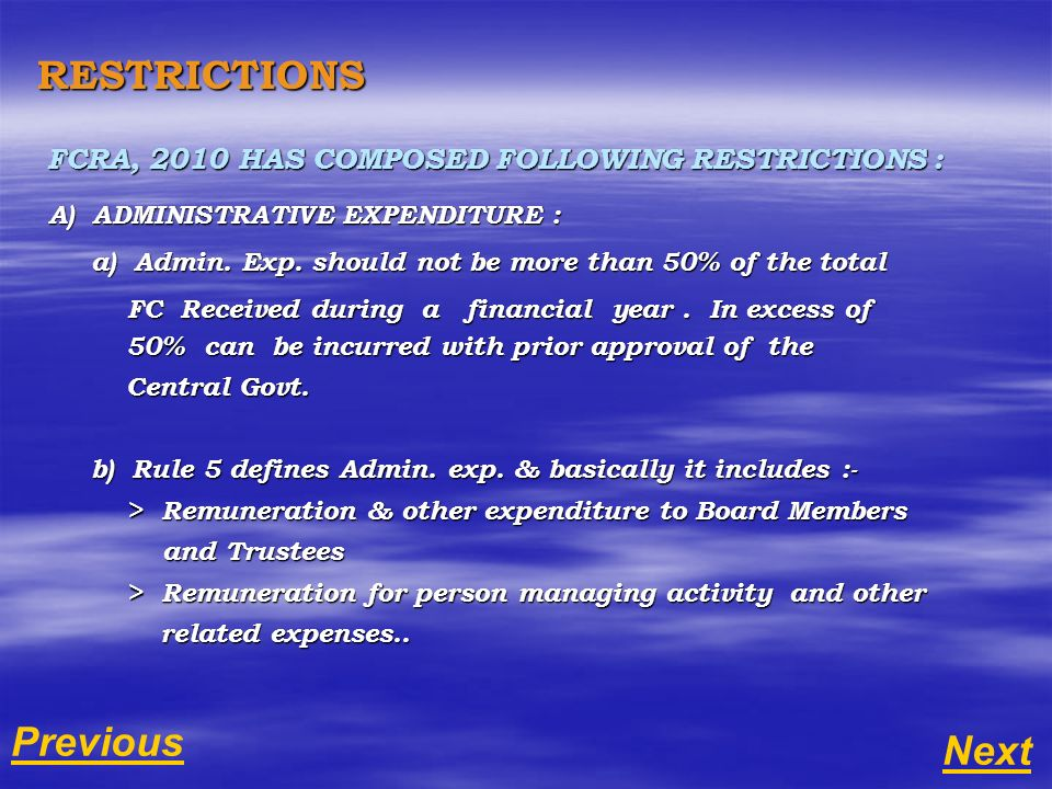 RESTRICTIONS FCRA, 2010 HAS COMPOSED FOLLOWING RESTRICTIONS : A) ADMINISTRATIVE EXPENDITURE : A) ADMINISTRATIVE EXPENDITURE : a) Admin. Exp. should no