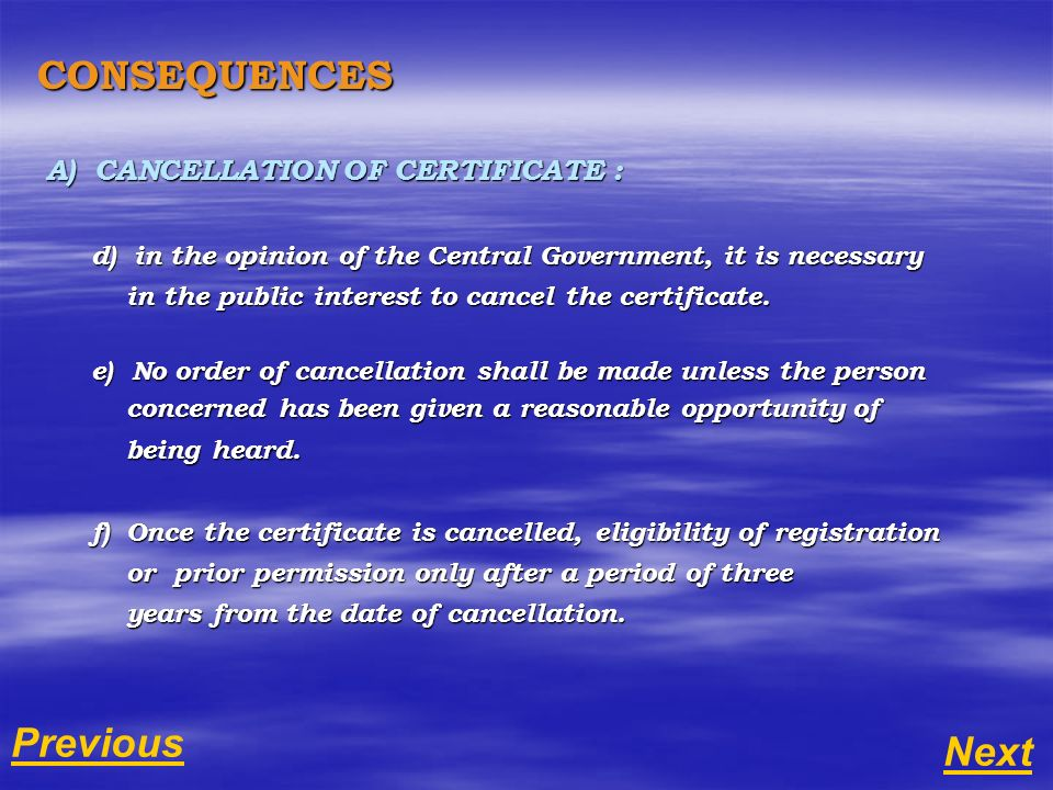 CONSEQUENCES A) CANCELLATION OF CERTIFICATE : d) in the opinion of the Central Government, it is necessary d) in the opinion of the Central Government, it is necessary in the public interest to cancel the certificate.
