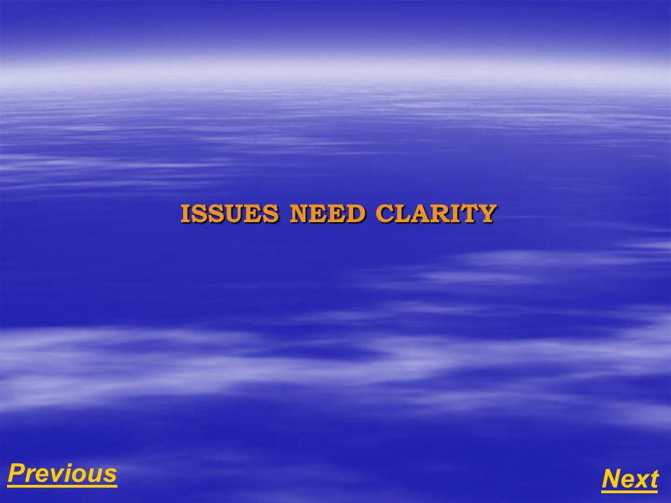 Next Previous ISSUES NEED CLARITY