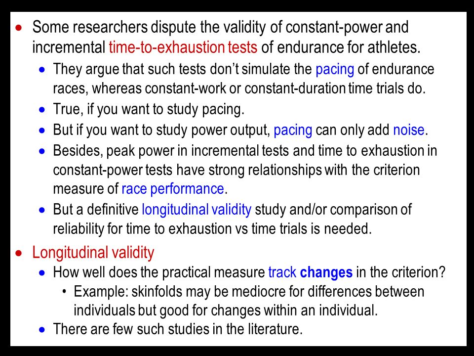Some researchers dispute the validity of constant-power and incremental time-to-exhaustion tests of endurance for athletes.