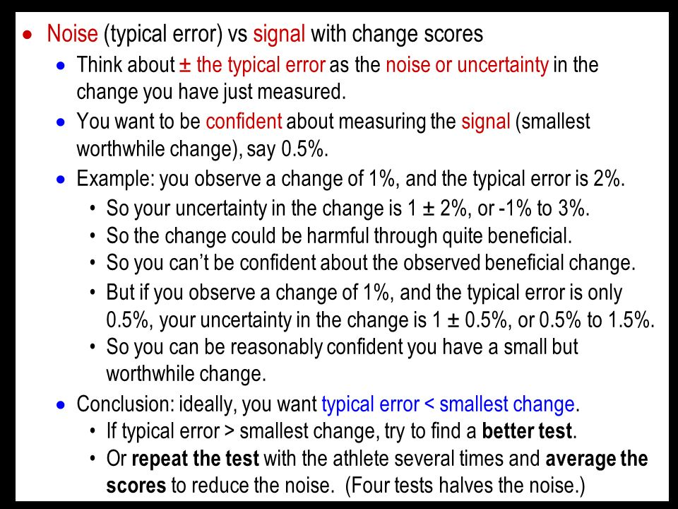 Noise (typical error) vs signal with change scores Think about ± the typical error as the noise or uncertainty in the change you have just measured. Y