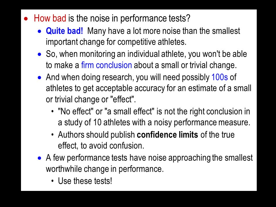 How bad is the noise in performance tests? Quite bad! Many have a lot more noise than the smallest important change for competitive athletes. So, when