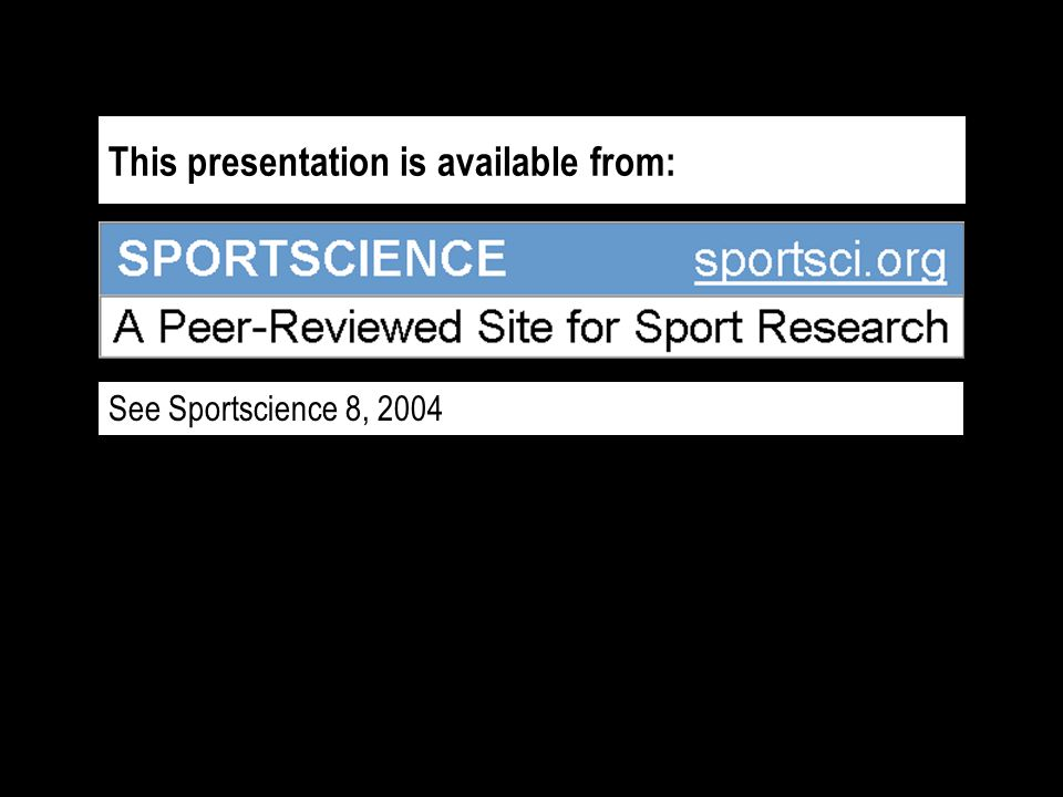 This presentation is available from: See Sportscience 8, 2004