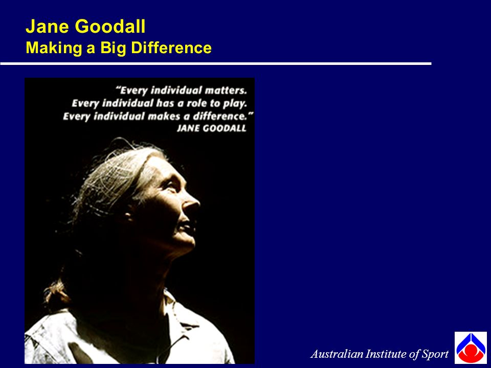 Jane Goodall Making a Big Difference Australian Institute of Sport