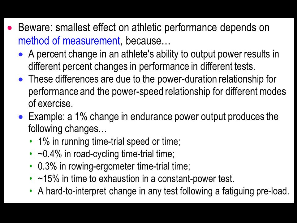 Beware: smallest effect on athletic performance depends on method of measurement, because… A percent change in an athlete's ability to output power re