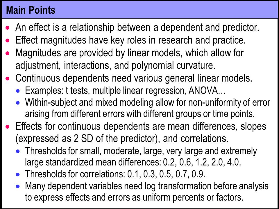 Main Points An effect is a relationship between a dependent and predictor. Effect magnitudes have key roles in research and practice. Magnitudes are p