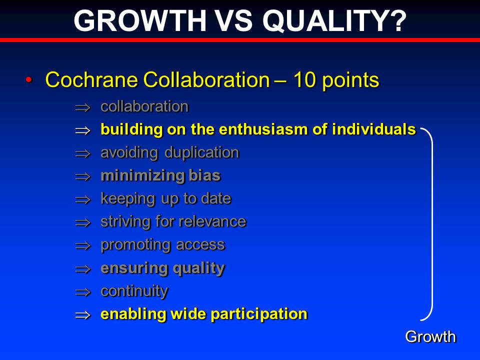 GROWTH VS QUALITY? Cochrane Collaboration – 10 pointsCochrane Collaboration – 10 points collaboration collaboration building on the enthusiasm of indi