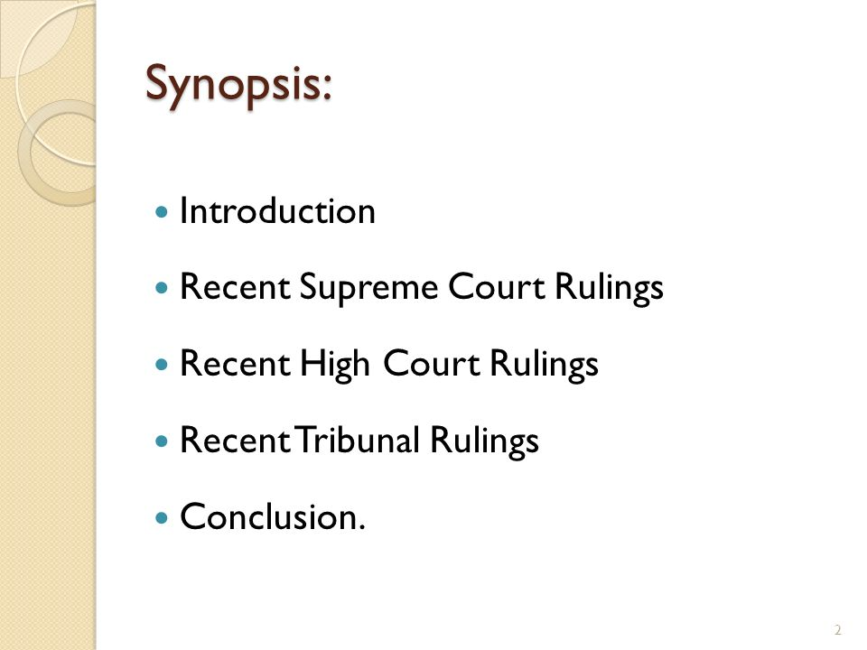 Synopsis: Introduction Recent Supreme Court Rulings Recent High Court Rulings Recent Tribunal Rulings Conclusion. 2