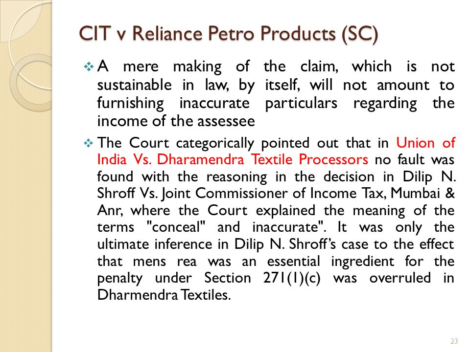 CIT v Reliance Petro Products (SC) A mere making of the claim, which is not sustainable in law, by itself, will not amount to furnishing inaccurate pa