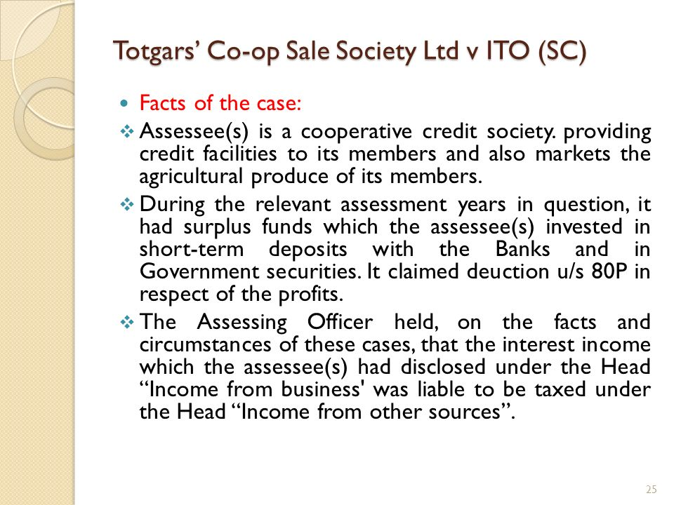 Totgars Co-op Sale Society Ltd v ITO (SC) Facts of the case: Assessee(s) is a cooperative credit society. providing credit facilities to its members a