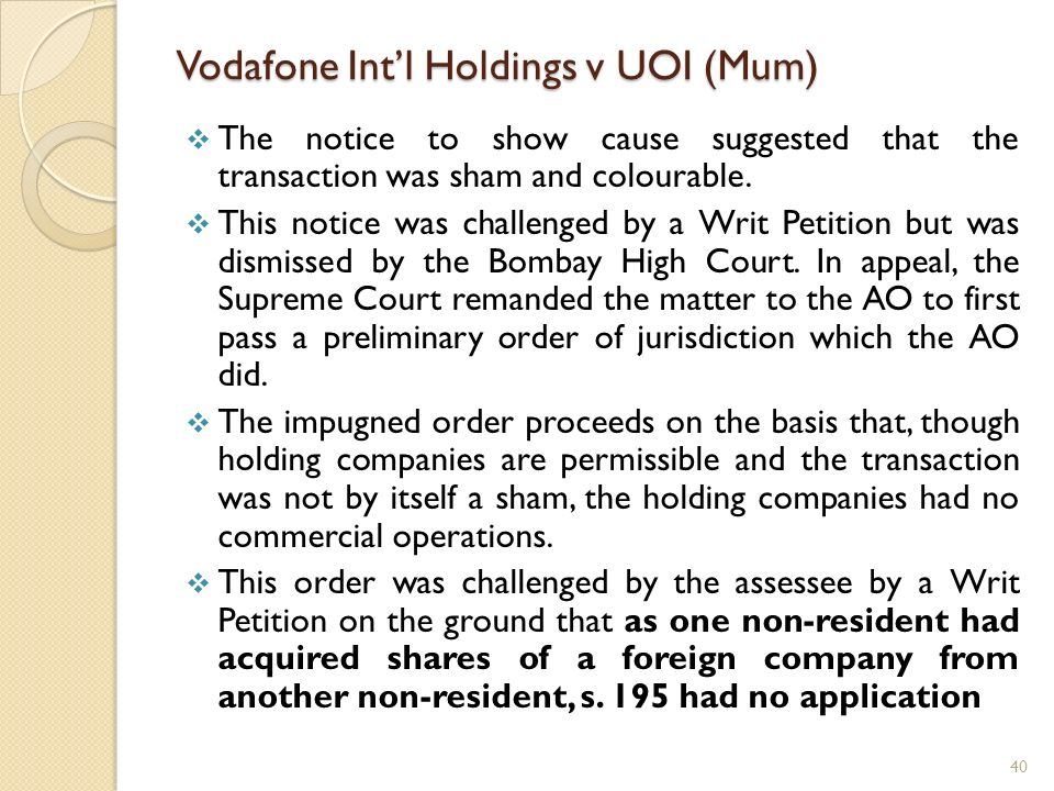 Vodafone Intl Holdings v UOI (Mum) The notice to show cause suggested that the transaction was sham and colourable. This notice was challenged by a Wr