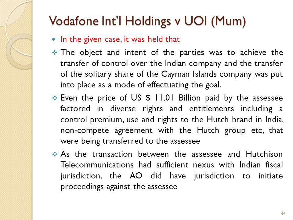 Vodafone Intl Holdings v UOI (Mum) In the given case, it was held that The object and intent of the parties was to achieve the transfer of control ove