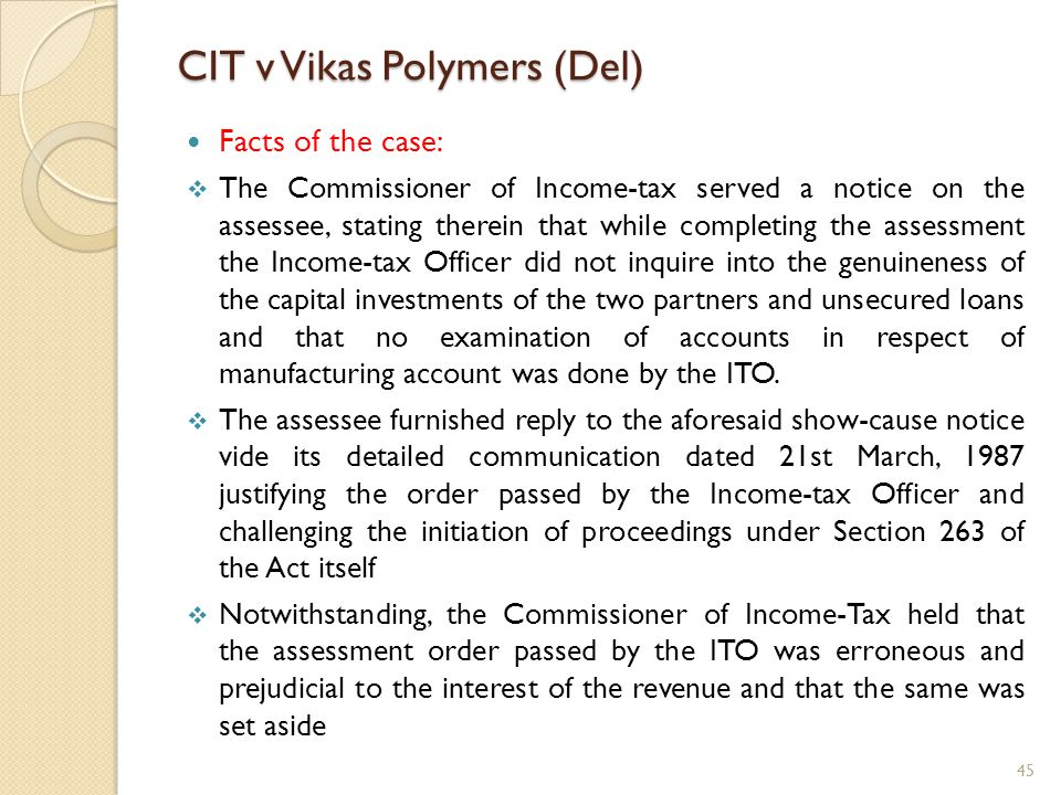 CIT v Vikas Polymers (Del) Facts of the case: The Commissioner of Income-tax served a notice on the assessee, stating therein that while completing th