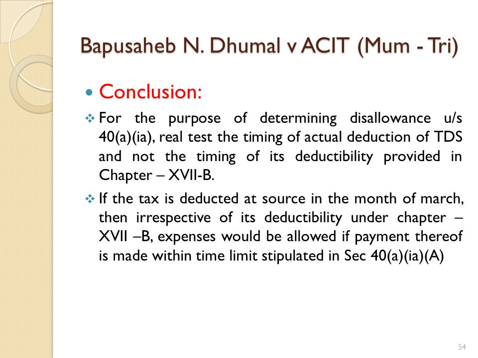 Bapusaheb N. Dhumal v ACIT (Mum - Tri) Conclusion: For the purpose of determining disallowance u/s 40(a)(ia), real test the timing of actual deduction