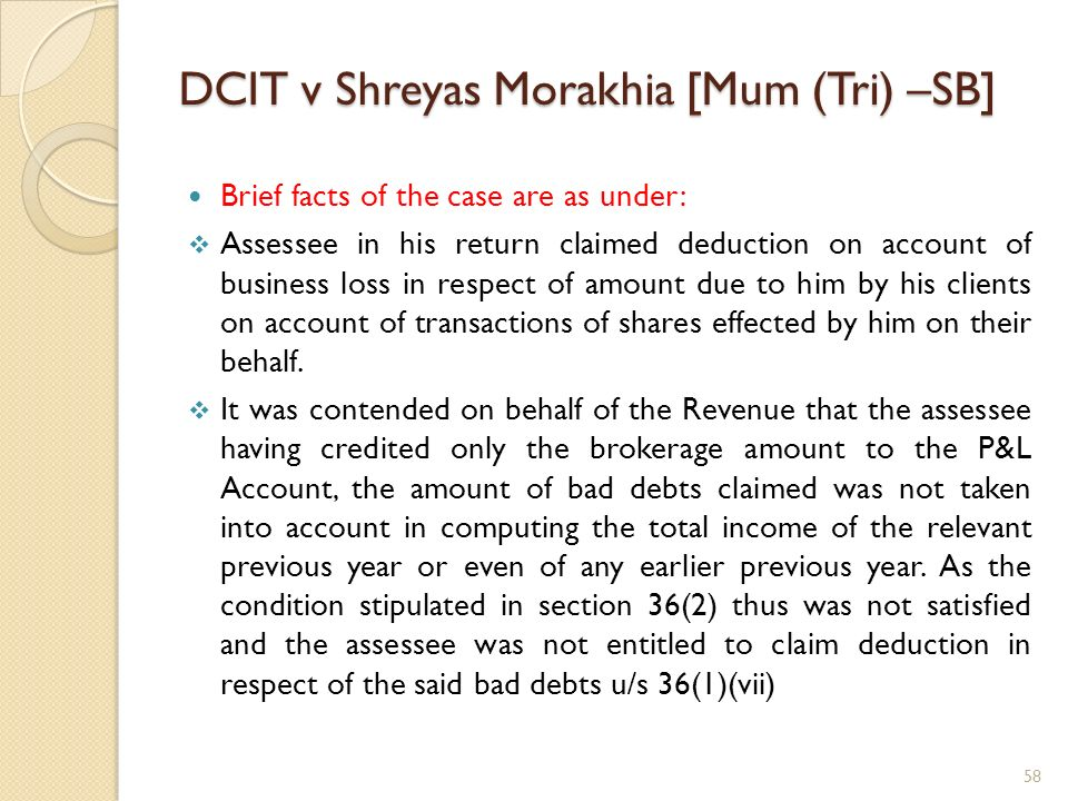 DCIT v Shreyas Morakhia [Mum (Tri) –SB] Brief facts of the case are as under: Assessee in his return claimed deduction on account of business loss in