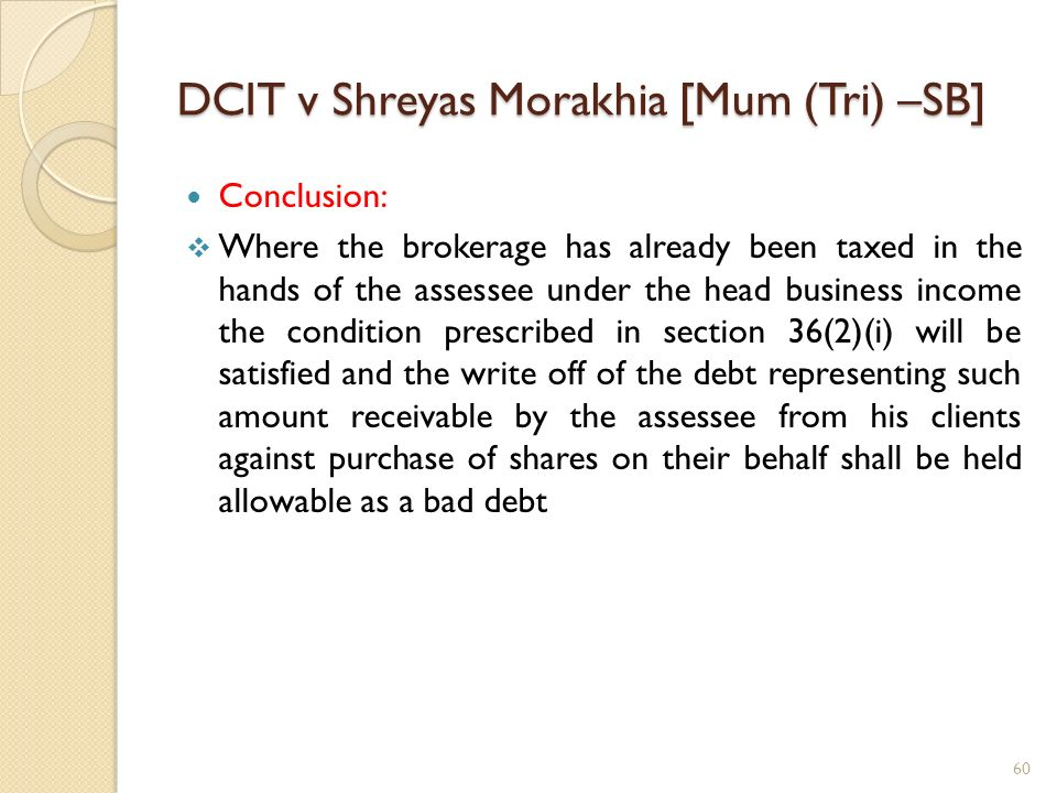 DCIT v Shreyas Morakhia [Mum (Tri) –SB] Conclusion: Where the brokerage has already been taxed in the hands of the assessee under the head business in