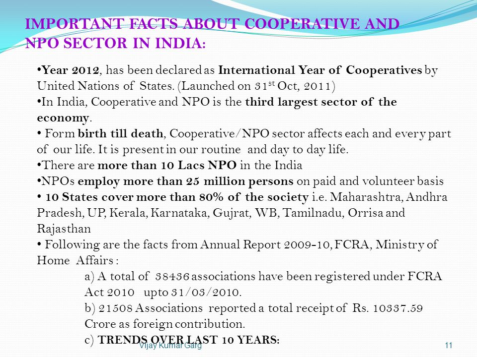 Vijay Kumar Garg11 IMPORTANT FACTS ABOUT COOPERATIVE AND NPO SECTOR IN INDIA: Year 2012, has been declared as International Year of Cooperatives by Un