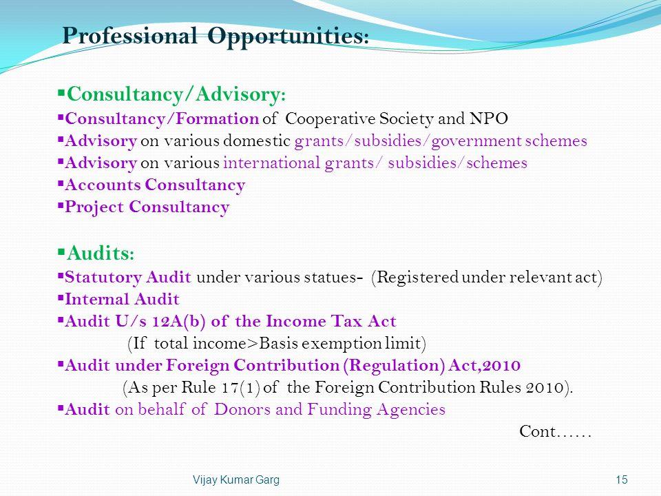 Vijay Kumar Garg15 Consultancy/Advisory: Consultancy/Formation of Cooperative Society and NPO Advisory on various domestic grants/subsidies/government