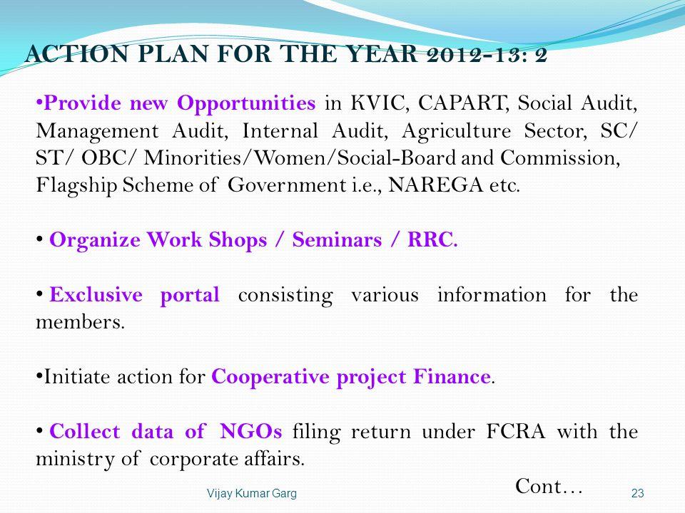 Vijay Kumar Garg23 ACTION PLAN FOR THE YEAR 2012-13: 2 Provide new Opportunities in KVIC, CAPART, Social Audit, Management Audit, Internal Audit, Agri