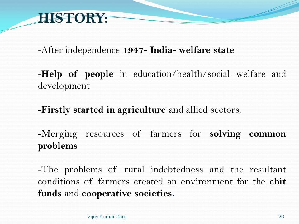 Vijay Kumar Garg26 -After independence 1947- India- welfare state - Help of people in education/health/social welfare and development - Firstly starte