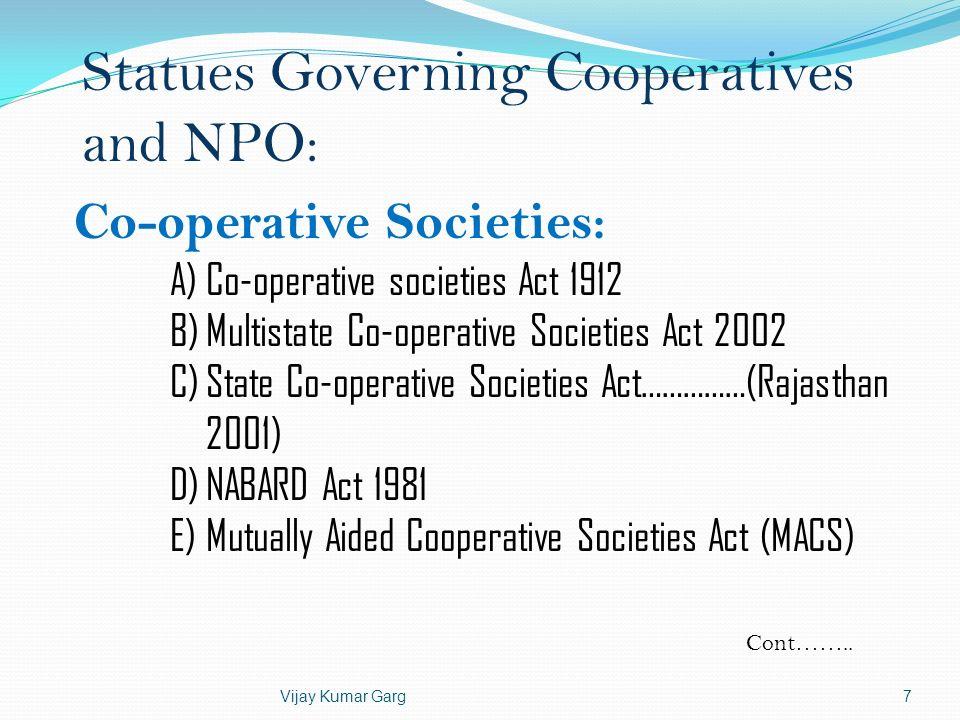 Vijay Kumar Garg7 Co-operative Societies: A)Co-operative societies Act 1912 B)Multistate Co-operative Societies Act 2002 C)State Co-operative Societie