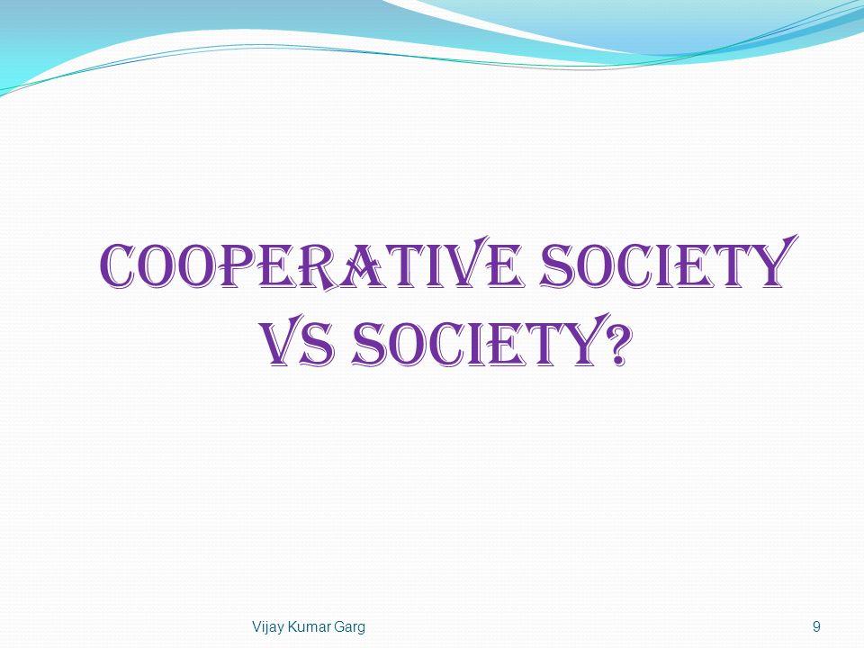 Vijay Kumar Garg9 COOPERATIVE SOCIETY Vs SOCIETY?