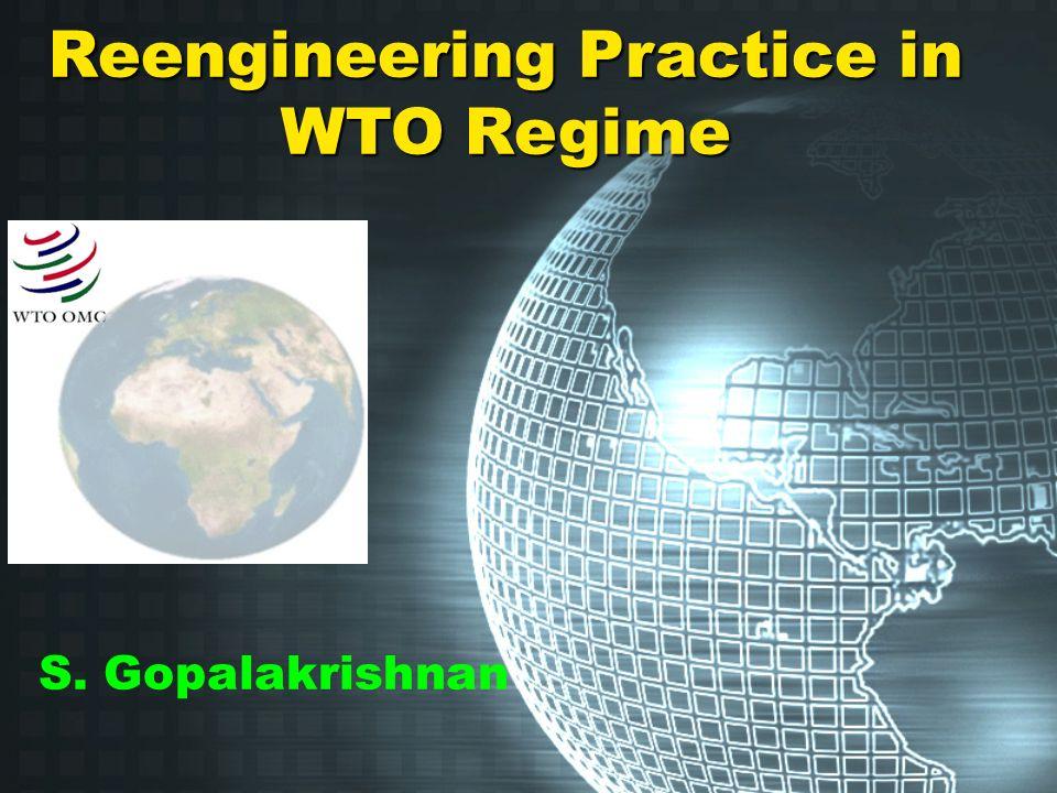 Reengineering Practice in WTO Regime S. Gopalakrishnan