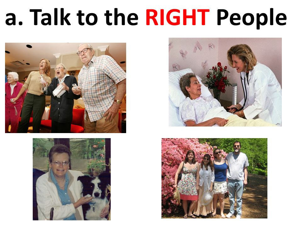 a. Talk to the RIGHT People