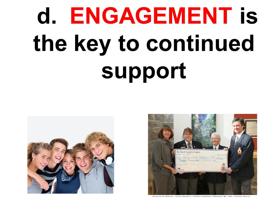 d. ENGAGEMENT is the key to continued support