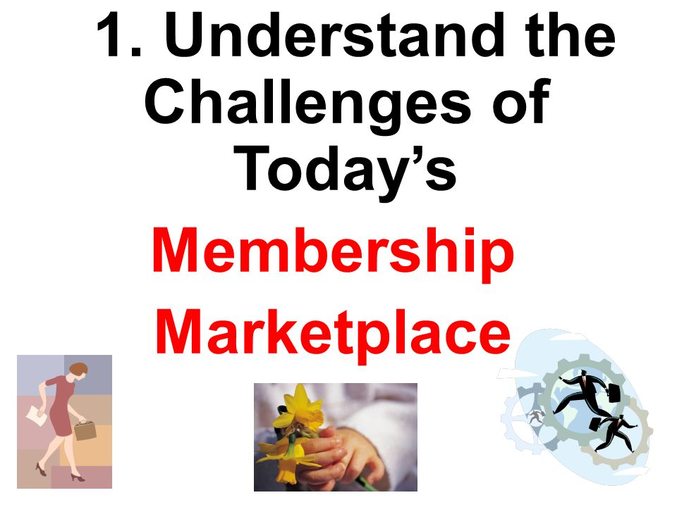 1. Understand the Challenges of Todays Membership Marketplace