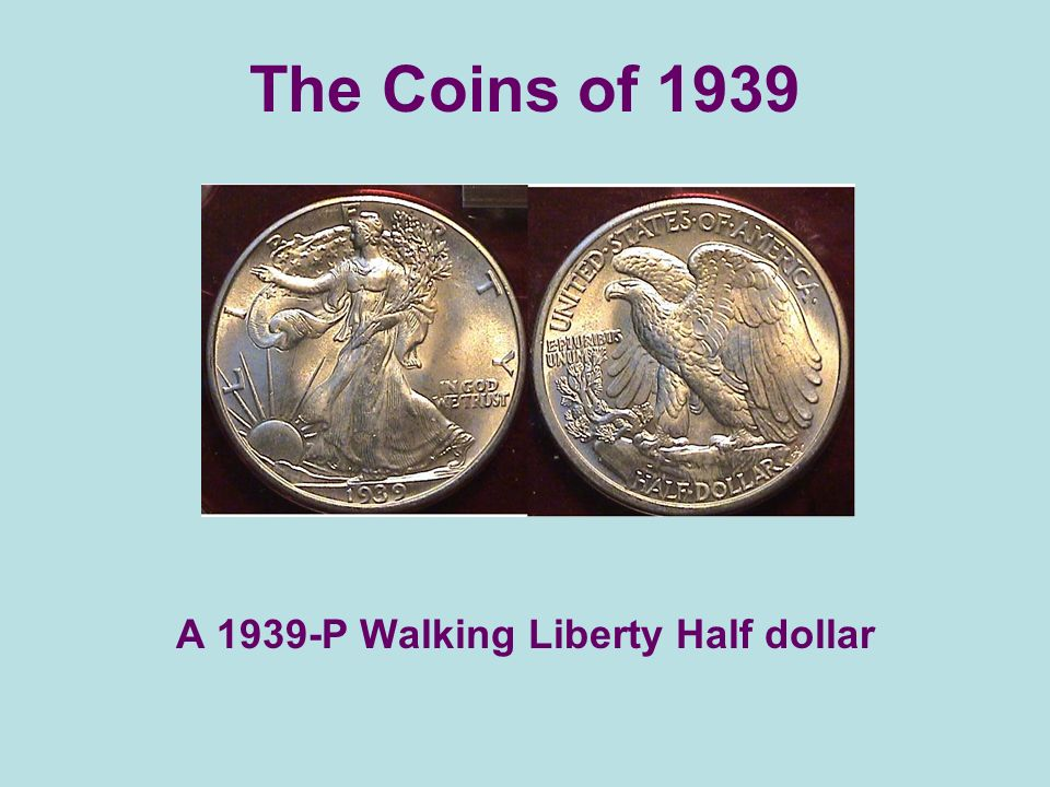 The Coins of 1939 A 1939-P Walking Liberty Half dollar