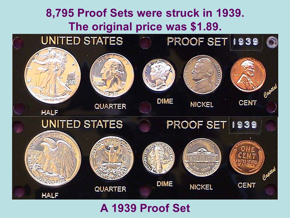 8,795 Proof Sets were struck in 1939. The original price was $1.89. A 1939 Proof Set