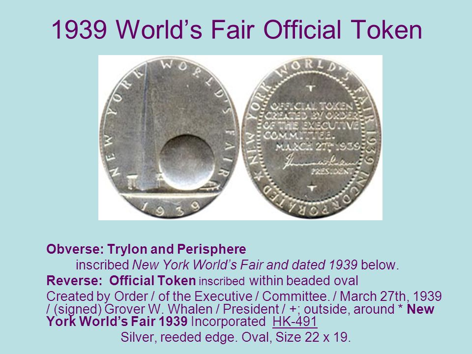 1939 Worlds Fair Official Token Obverse: Trylon and Perisphere inscribed New York Worlds Fair and dated 1939 below.