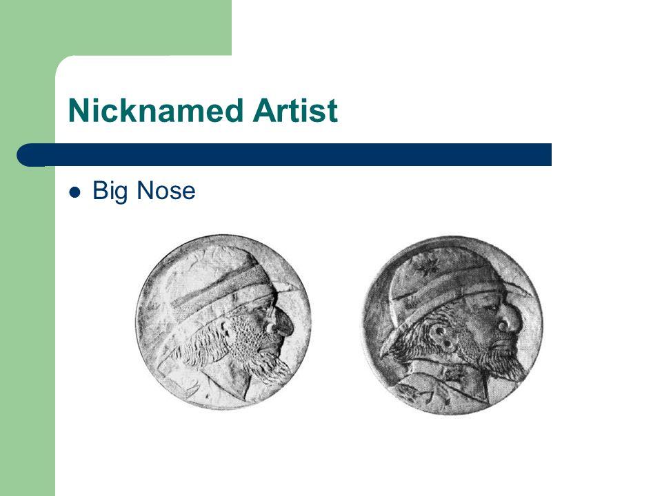 Nicknamed Artist Big Nose