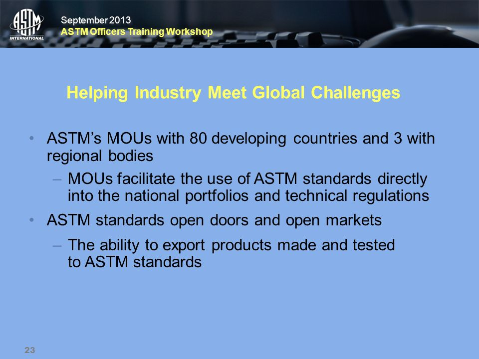 September 2013 ASTM Officers Training Workshop September 2013 ASTM Officers Training Workshop Helping Industry Meet Global Challenges ASTMs MOUs with