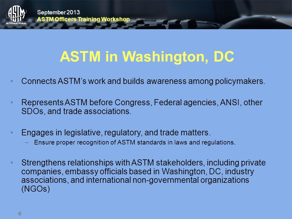 September 2013 ASTM Officers Training Workshop September 2013 ASTM Officers Training Workshop ASTM in Washington, DC Connects ASTMs work and builds aw